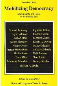 Mobilizing Democracy: Changing the U. S. Role in the Middle East